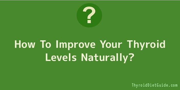 How To Improve Your Thyroid Levels Naturally