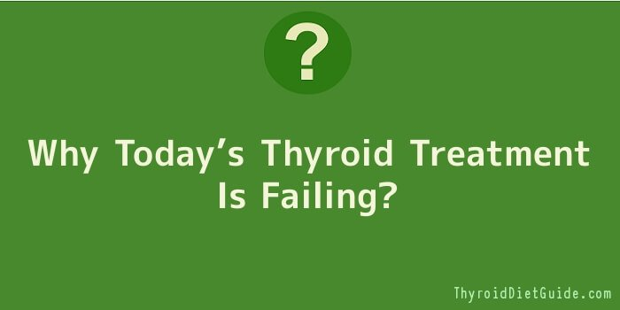 Why Today's Thyroid Treatment Is Failing